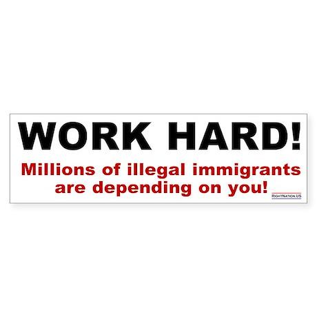 Work Hard for Illegals Bumper Sticker