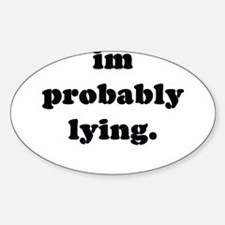 I'M PROBABLY LYING ! Oval Decal