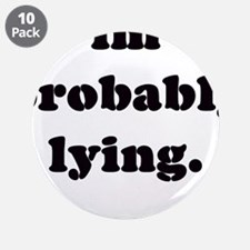 """I'M PROBABLY LYING ! 3.5"""" Button (10 pack)"""