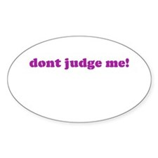 DON'T JUDGE ME ! Oval Decal
