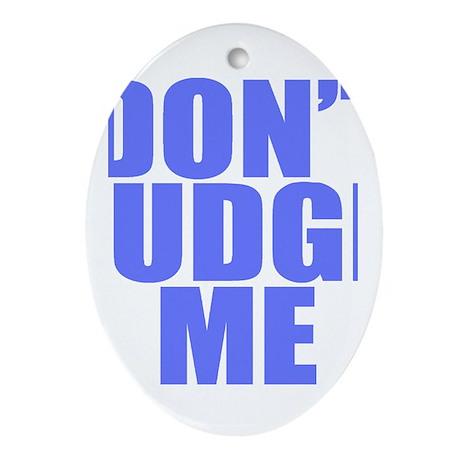 DONT JUDGE ME Oval Ornament