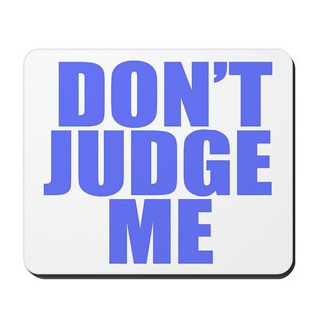 DONT JUDGE ME Mousepad