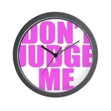 DONT JUDGE ME Wall Clock