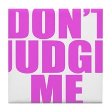 DONT JUDGE ME Tile Coaster