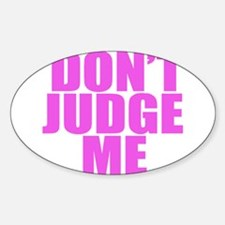 DONT JUDGE ME Oval Decal