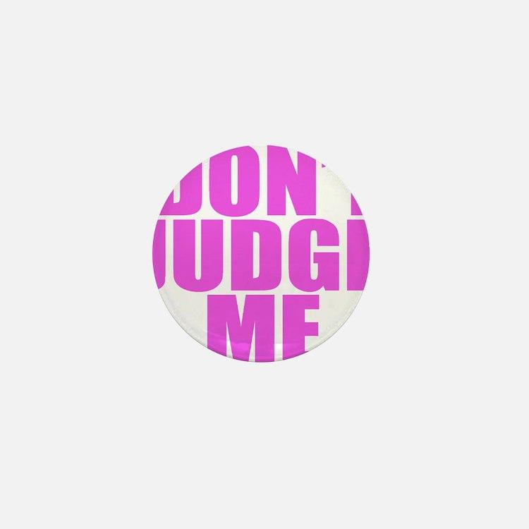 DONT JUDGE ME Mini Button