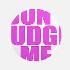 "DONT JUDGE ME 3.5"" Button (100 pack)"