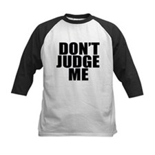 DON'T JUDGE ME Tee