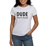 Dude Where's My Leg Women's T-Shirt