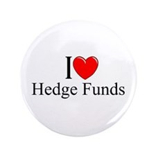 """I Love (Heart) Hedge Funds"" 3.5"" Button"