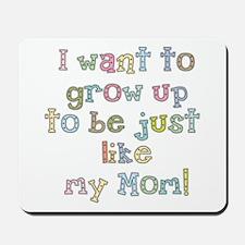 Grow Up to Be Like Mom Mousepad
