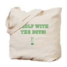 I Golf with the Boys - Tote Bag