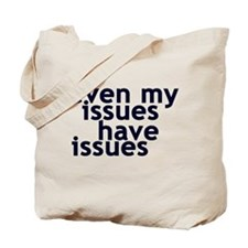 EVEN MY ISSUES HAVE ISSUES Tote Bag