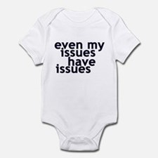 EVEN MY ISSUES HAVE ISSUES Infant Bodysuit