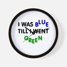 I was blue till I went green Wall Clock