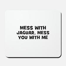 mess with Jaguar, mess you wi Mousepad