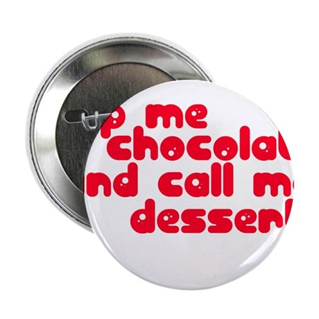 """DIP ME IN CHOCOLATE AND CALL 2.25"""" Button"""