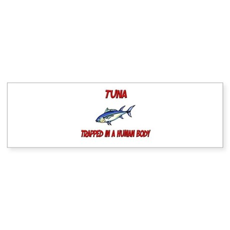 Tuna trapped in a human body Bumper Sticker