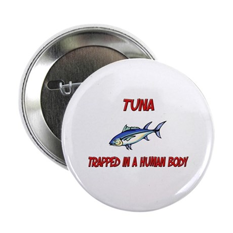 "Tuna trapped in a human body 2.25"" Button (10 pack"