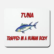 Tuna trapped in a human body Mousepad