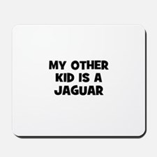 my other kid is a Jaguar Mousepad