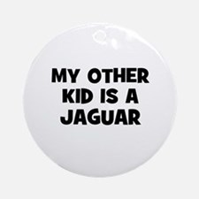 my other kid is a Jaguar Ornament (Round)