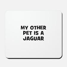 my other pet is a Jaguar Mousepad