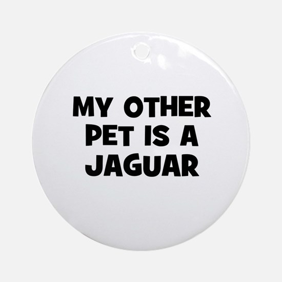 my other pet is a Jaguar Ornament (Round)