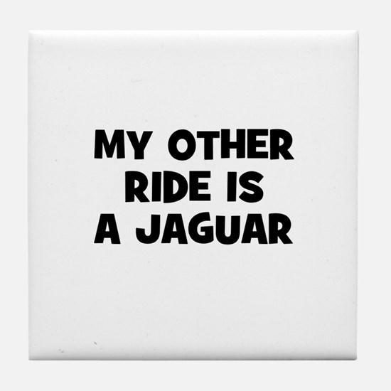 my other ride is a Jaguar Tile Coaster