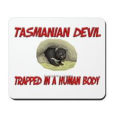 Tasmanian Devil trapped in a human body Mousepad