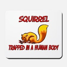 Squirrel trapped in a human body Mousepad