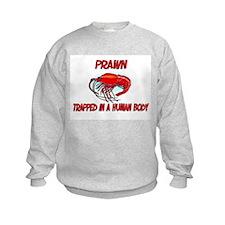 Prawn trapped in a human body Sweatshirt