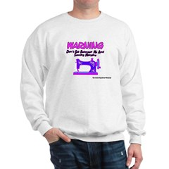 Warning Sewing Machine Sweatshirt