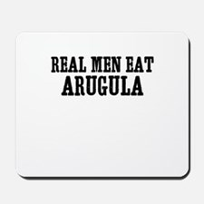 Real Men Eat Arugula Mousepad