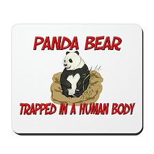 Panda Bear trapped in a human body Mousepad