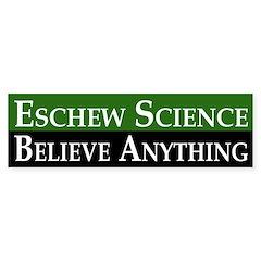 Eschew Science, Believe Anything sticker