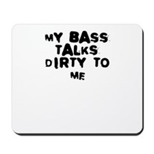 my bass talks dirty to me Mousepad