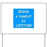 BEING A PARENT IS LIFETIME Yard Sign