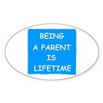 BEING A PARENT IS LIFETIME Oval Sticker (50 pk)