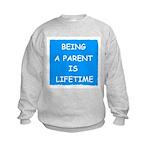 BEING A PARENT IS LIFETIME Kids Sweatshirt