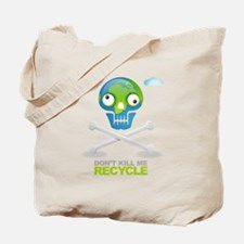 Don't kill me. Recycle Earth Tote Bag