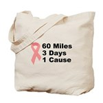 3 Days 60 Miles 1 Cause Tote Bag
