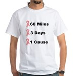 3 Days 60 Miles 1 Cause White T-Shirt
