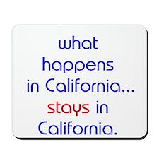 WHAT HAPPENS IN CALIFORNIA Mousepad