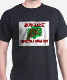 Mongoose trapped in a human body T-Shirt