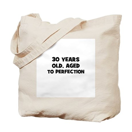 30 Years Old, Aged to Perfect Tote Bag