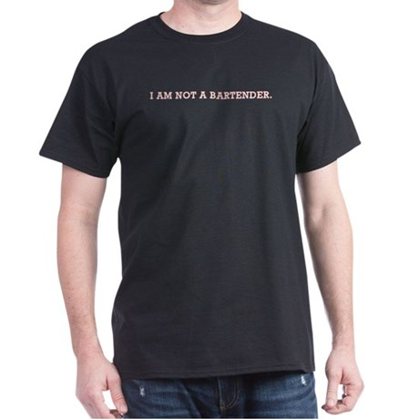 I am Not a Bartender. Dark T-Shirt