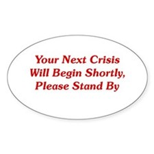 Your Next Crisis Oval Decal