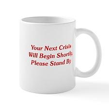 Your Next Crisis Small Mugs