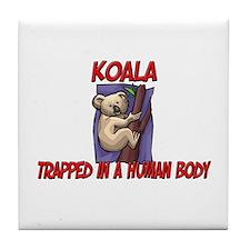 Koala trapped in a human body Tile Coaster